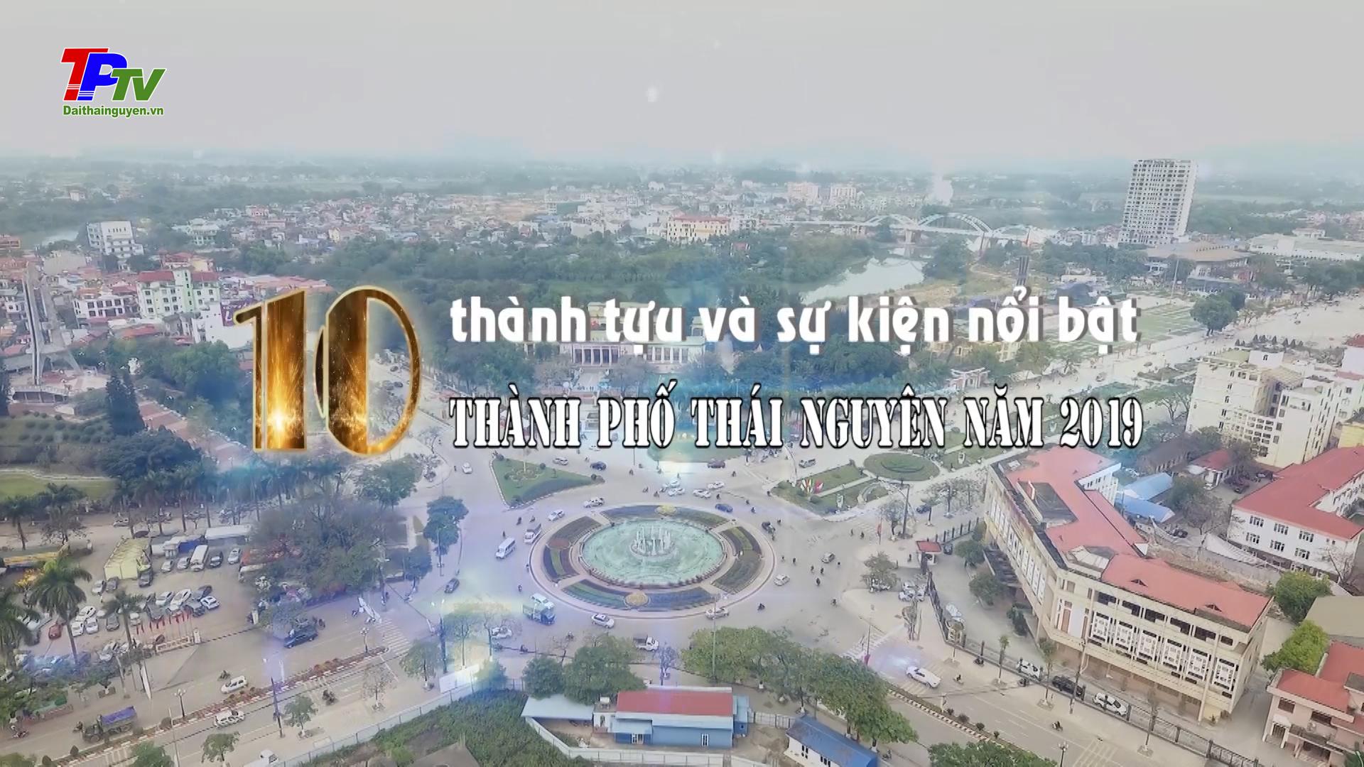 10 thành tựu và sự kiện nổi bật thành phố Thái Nguyên năm 2019.