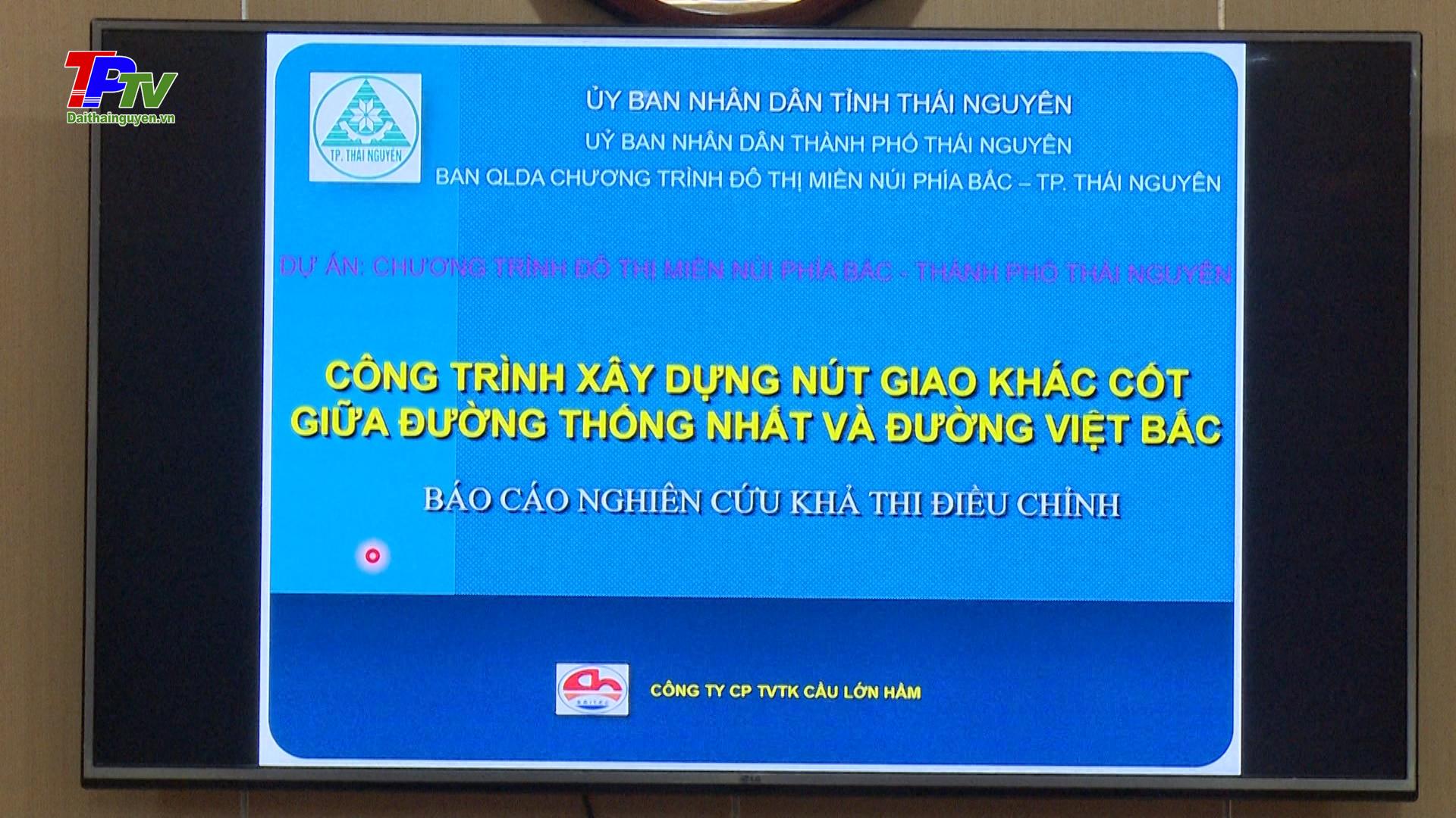 Tham gia ý kiến vào phương án thiết kế xây dựng nút giao khác cốt giữa đường Thống Nhất và đường Việt Bắc
