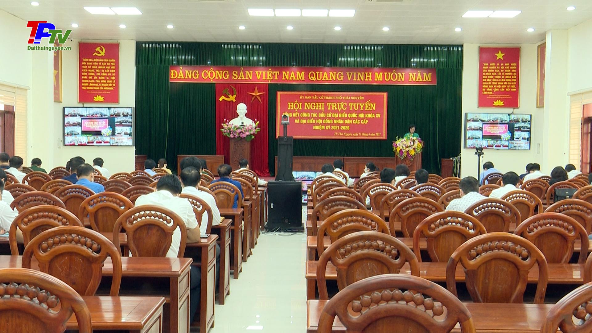 Thành phố Thái Nguyên tổng kết cuộc bầu cử đại biểu Quốc hội khóa 15 và bầu cử đại biểu HĐND các cấp nhiệm kỳ 2021 - 2026.